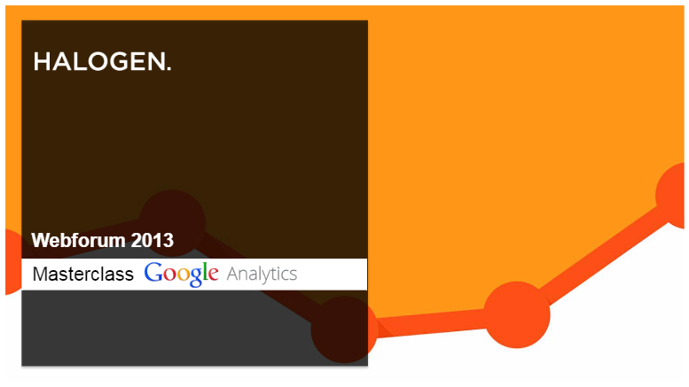 Masterclass i Google Analytics - Webforum 2013